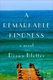 A Remarkable Kindness: A Novel, Bletter, Diana