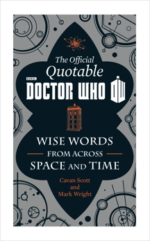 The Official Quotable Doctor Who: The Wit and Wisdom of Doctor Who, Scott, Cavan & Wright, Mark