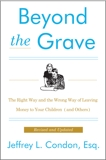 Beyond the Grave, Revised and Updated Edition: The Right Way and the Wrong Way of Leaving Money to Your Children (and Others), Condon, Jeffery L.