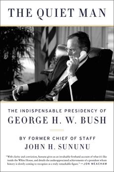 The Quiet Man: The Indispensable Presidency of George H.W. Bush, Sununu, John H.