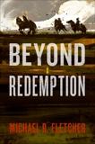 Beyond Redemption, Fletcher, Michael R.