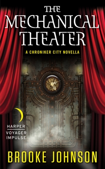 The Mechanical Theater: A Chroniker City Novella, Johnson, Brooke