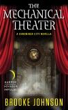 The Mechanical Theater: A Chroniker City Novella, Johnson, Brooke