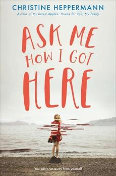 Ask Me How I Got Here, Heppermann, Christine