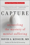 Capture: Unraveling the Mystery of Mental Suffering, Kessler, David A.