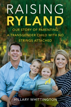 Raising Ryland: Our Story of Parenting a Transgender Child with No Strings Attached, Whittington, Hillary