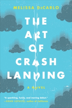 The Art of Crash Landing: A Novel, DeCarlo, Melissa