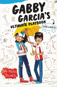 Gabby Garcia's Ultimate Playbook #3: Sidelined, Palmer, Iva-Marie