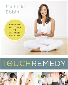 The Touch Remedy: Hands-On Solutions to De-Stress Your Life, Ebbin, Michelle