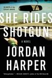 She Rides Shotgun: A Novel, Harper, Jordan