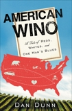 American Wino: A Tale of Reds, Whites, and One Man's Blues, Dunn, Dan