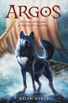 Argos: The Story of Odysseus as Told by His Loyal Dog, Hardy, Ralph