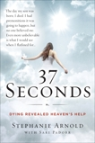 37 Seconds: Dying Revealed Heaven's Help--A Mother's Journey, Arnold, Stephanie & Padorr, Sari
