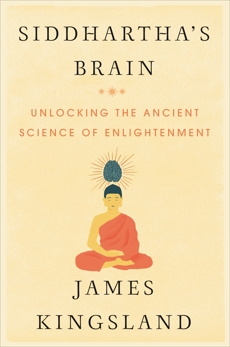 Siddhartha's Brain: Unlocking the Ancient Science of Enlightenment, Kingsland, James