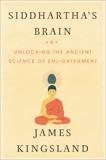 Siddhartha's Brain: Unlocking the Ancient Science of Enlightenment, Kingsland, James