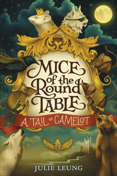 Mice of the Round Table #1: A Tail of Camelot, Leung, Julie