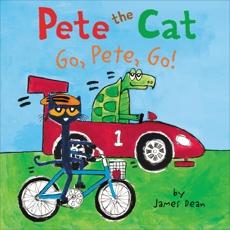 Pete the Cat: Go, Pete, Go!, Dean, Kimberly & Dean, James