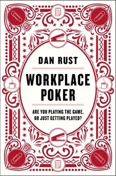 Workplace Poker: Are You Playing the Game, or Just Getting Played?, Rust, Dan