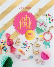Oh Joy!: 60 Ways to Create & Give Joy, Cho, Joy