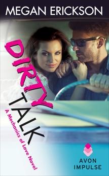 Dirty Talk: A Mechanics of Love Novel, Erickson, Megan