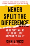 Never Split the Difference: Negotiating As If Your Life Depended On It, Voss, Christopher & Raz, Tahl & Voss, Chris