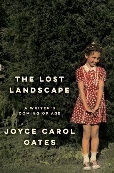 The Lost Landscape: A Writer's Coming of Age, Oates, Joyce Carol