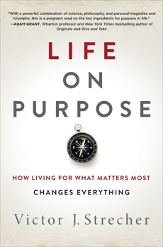 Life on Purpose: How Living for What Matters Most Changes Everything, Strecher, Victor J.