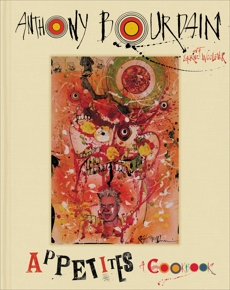 Appetites: A Cookbook, Bourdain, Anthony & Woolever, Laurie & Bourdain, Anthony
