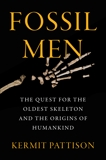 Fossil Men: The Quest for the Oldest Skeleton and the Origins of Humankind, Pattison, Kermit