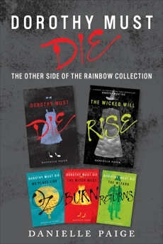 Dorothy Must Die: The Other Side of the Rainbow Collection: No Place Like Oz, Dorothy Must Die, The Witch Must Burn, The Wizard Returns, The Wicked Will Rise, Paige, Danielle