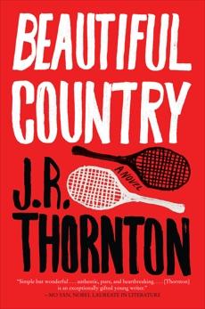 Beautiful Country: A Novel, Thornton, J.R.