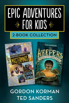 Epic Adventures for Kids 2-Book Collection: Masterminds and The Keepers: The Box and the Dragonfly, Korman, Gordon & Sanders, Ted