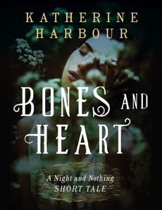 Bones and Heart: A Night and Nothing Short Tale, Harbour, Katherine