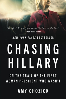 Chasing Hillary: Ten Years, Two Presidential Campaigns, and One Intact Glass Ceiling, Chozick, Amy