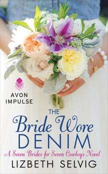 The Bride Wore Denim: A Seven Brides for Seven Cowboys Novel, Selvig, Lizbeth