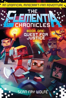 The Elementia Chronicles #1: Quest for Justice: An Unofficial Minecraft-Fan Adventure, Wolfe, Sean Fay
