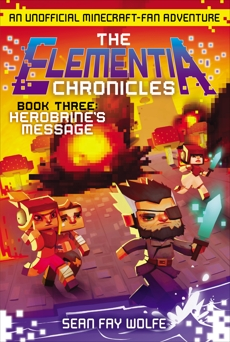 The Elementia Chronicles #3: Herobrine's Message: An Unofficial Minecraft-Fan Adventure, Wolfe, Sean Fay