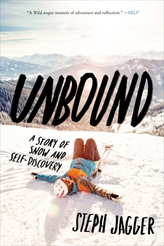 Unbound: A Story of Snow and Self-Discovery, Jagger, Steph
