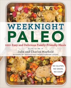 Weeknight Paleo: 100+ Easy and Delicious Family-Friendly Meals, Mayfield, Julie & Mayfield, Charles