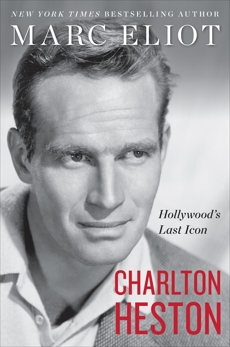 Charlton Heston: Hollywood's Last Icon, Eliot, Marc