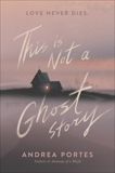 This Is Not a Ghost Story, Portes, Andrea