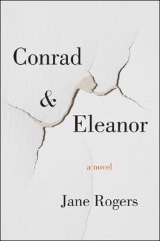 Conrad & Eleanor: A Novel, Rogers, Jane