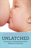 Unlatched: The Evolution of Breastfeeding and the Making of a Controversy, Grayson, Jennifer