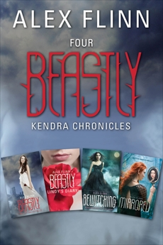Four Beastly Kendra Chronicles Collection: Beastly, Lindy's Diary, Bewitching, Mirrored, Flinn, Alex