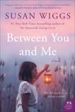 Between You and Me: A Novel, Wiggs, Susan