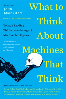 What to Think About Machines That Think: Today's Leading Thinkers on the Age of Machine Intelligence, Brockman, John