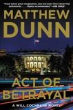 Act of Betrayal: A Will Cochrane Novel, Dunn, Matthew