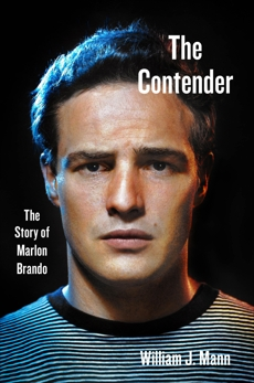 The Contender: The Story of Marlon Brando, Mann, William J.