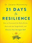 21 Days to Resilience: How to Transcend the Daily Grind, Deal with the Tough Stuff, and Discover Your Strongest Self, Montminy, Zelana