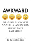 Awkward: The Science of Why We're Socially Awkward and Why That's Awesome, Tashiro, Ty